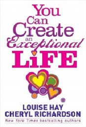 You Can Create an Exceptional Life : Signed Copy - Hay, Louise L.