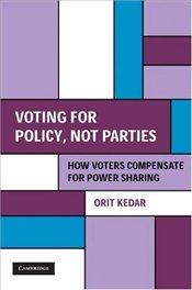 Voting for Policy, Not Parties : How Voters Compensate for Power Sharing - Kedar, Orit
