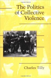 Politics of Collective Violence - Tilly, Charles