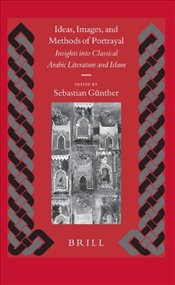 Ideas, Images, and Methods of Portrayal : Insights Into Classical Arabic Literature and Islam  -