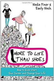 More To Life Than Shoes : How to Kick-start Your Career and Change Your Life - Finer, Nadia
