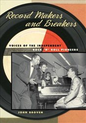 Record Makers and Breakers : Voices of the Independent Rock n Roll Pioneers - Broven, John