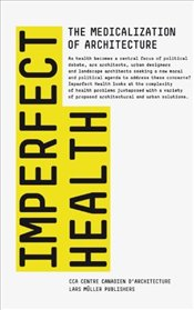 Imperfect Health : The Medicalization of Architecture -