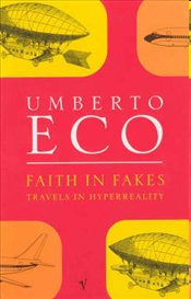 Faith in Fakes - Eco, Umberto