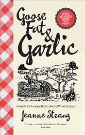 Goose Fat and Garlic - STRANG, JEANNE