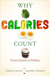 Why Calories Count : From Science to Politics - Nestle, Marion