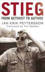 Stieg : From Activist to Author - Pettersson, Jan-Erik