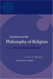 Hegel : Lectures on the Philosophy of Religion Volume II - Hegel, George Wilhelm Friedrich