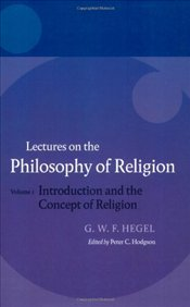Hegel : Lectures on the Philosophy of Religion Volume I  - Hegel, George Wilhelm Friedrich