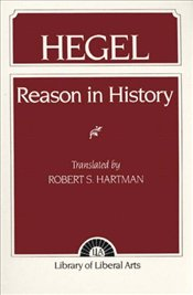 Reason in History : A General Introduction to the Philosophy of History - Hegel, George Wilhelm Friedrich