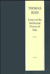 Thomas Reid : Essays on the Intellectual Powers of Man - A Critical Edition  - Reid, Thomas M.