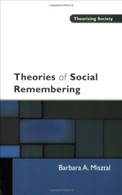 Theories of Social Remembering - MISZTAL, BARBARA A.