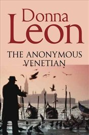 Anonymous Venetian : Commissario Guido Brunetti Mysteries 3 - Leon, Donna