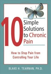 10 Simple Solutions to Chronic Pain : How to Stop Pain from Controlling Your Life - Tearne, Blake
