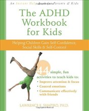 ADHD Workbook for Kids : Help for Kids to Gain Self-confidence, Social Skills, and Self-control - Shapiro, Lawrence