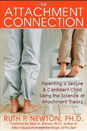 Attachment Connection: Parenting a Secure and Confident Child Using the Science of Attachment Theory - Newton, Ruth