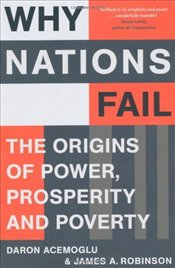 Why Nations Fail : The Origins of Power, Prosperity and Poverty - Acemoğlu, Daron