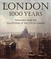 London 1000 Years : Treasures from the Collections of the City of London - Pearson, David