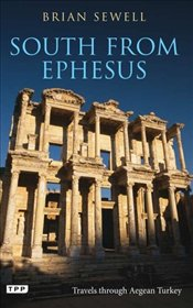 South from Ephesus : Travels Through Aegean Turkey - Sewell, Brian