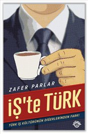 İşte Türk : Business Over Turkish Coffee - Parlar, Zafer