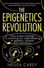 Epigenetics Revolution: How Modern Biology is Rewriting Our Understanding of Genetics, Disease and I - Carey, Nessa