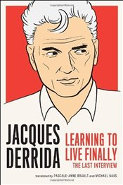 Last Interview : Learning to Live Finally - Derrida, Jacques