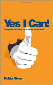 Yes, I Can! : Using Visualization to Achieve Your Goals - Nixon, Robin