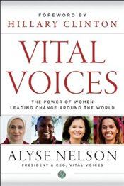 Vital Voices : The Power of Women Leading Change Around the World - Nelson, Alyse