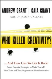 Who Killed Creativity? : and How Do We Get it Back? - Grant, Andrew