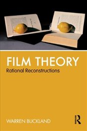 Film Theory : Rational Reconstructions - Buckland, Warren