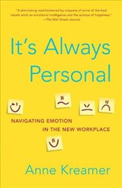 Its Always Personal : Navigating Emotion in the New Workplace - Kreamer, Anne