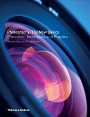 Photography : The New Basics : Principles, Techniques & Practice - Diprose, Graham