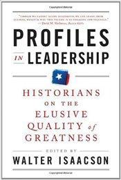 Profiles in Leadership : Historians on the Elusive Quality of Greatness - Isaacson, Walter