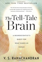 Tell-tale Brain : A Neuroscientists Quest for What Makes Us Human - Ramachandran, Vilayanur S.