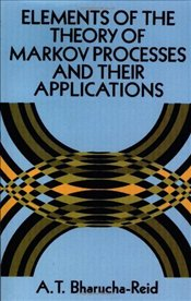 Elements of the Theory of Markov Processes and Their Applications  - Bharucha-Reid, A.T