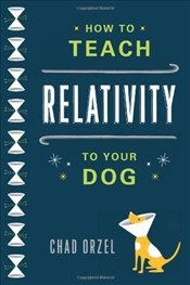 How to Teach Relativity to Your Dog - Orzel, Chad
