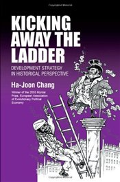 Kicking Away the Ladder : Development Strategy in Historical Perspective - Chang, Ha-Joon