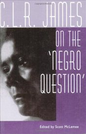 C.L.R.James on the Negro Question - James, C. L. R.