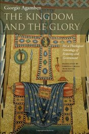 Kingdom and the Glory : For a Theological Genealogy of Economy and Government - Agamben, Giorgio