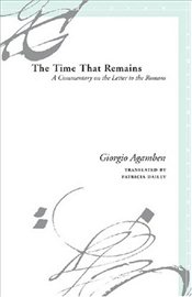 Time That Remains : A Commentary on the Letter to the Romans  - Agamben, Giorgio