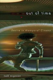 Out of Time : Desire in Atemporal Cinema - McGowan, Todd