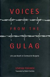 Voices from the Gulag : Life and Death in Communist Bulgaria - Todorov, Tzvetan