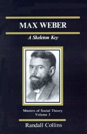 Max Weber : A Skeleton Key  - Collins, Randall