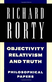 Richard Rorty : Objectivity, Relativism, and Truth  - Rorty, Richard
