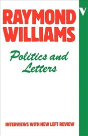 "Politics and Letters : Interviews with ""New Left Review"" - Williams, Raymond"