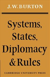 Systems, States, Diplomacy and Rules - Burton, J. W.