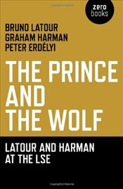 Prince and the Wolf : Latour and Harman at the LSE - Latour, Bruno