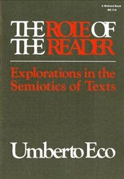 Role of the Reader : Explorations in the Semiotics of Texts  - Eco, Umberto