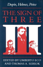 Sign of Three : Dupin, Holmes, Peirce - Eco, Umberto