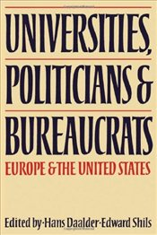 Universities, Politicians and Bureaucrats : Europe and the United States - Daalder, Hans